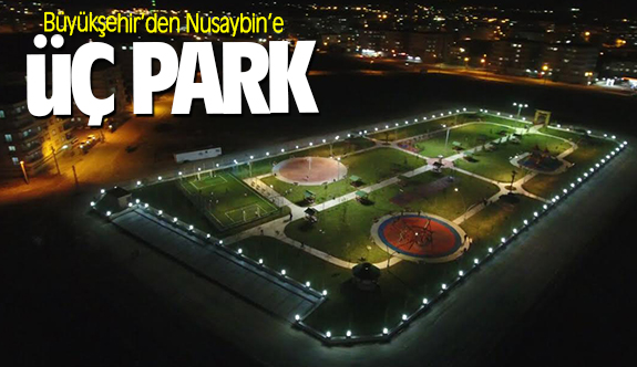Büyükşehir'den Nusaybin'e üç park
