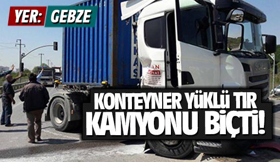 Gebze'de Konteyner yüklü TIR kamyonu biçti