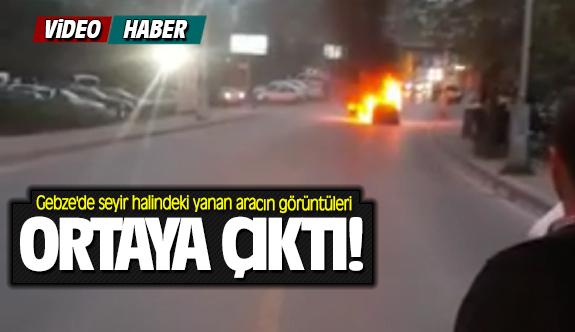 Gebze'de seyir halindeki yanan aracın görüntüleri ortaya çıktı!