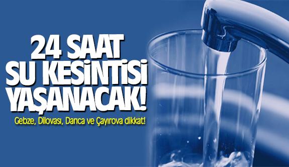 Gebze, Dilovası, Darıca ve Çayırova dikkat! 24 saat su kesintisi olacak!