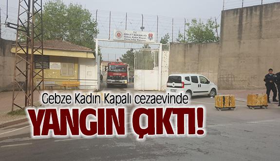 Gebze Kadın Kapalı cezaevinde yangın çıktı!