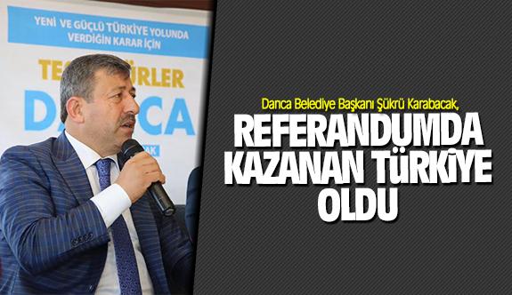 Şükrü Karabacak; Referandumda kazanan Türkiye oldu