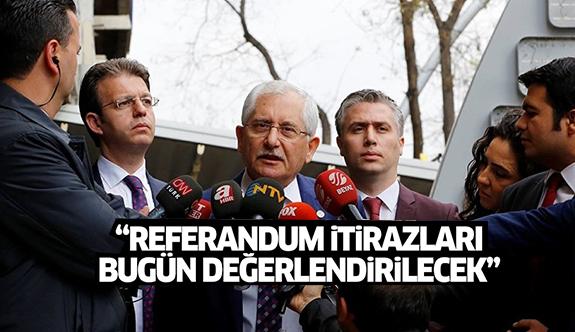YSK: Referandum sonuçlarına itirazları bugün değerlendireceğiz