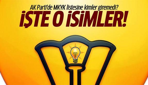 AK Parti'de MKYK'ya giremeyen isimler!