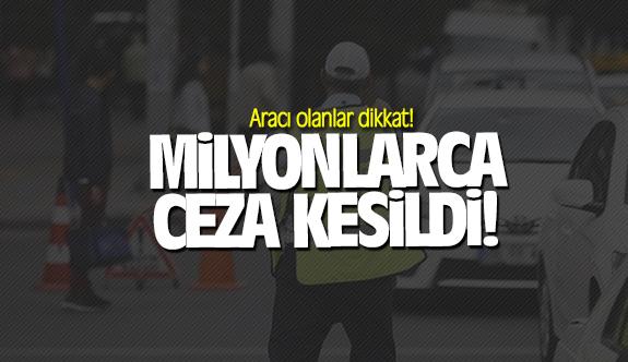 Aracı olanlar dikkat! Milyonlarca ceza kesildi!