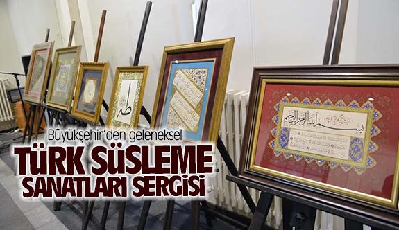 Büyükşehir'den geleneksel Türk Süsleme Sanatları Sergisi