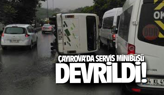 Çayırova'da inşaat işçilerini taşıyan servis minibüsü devrildi!