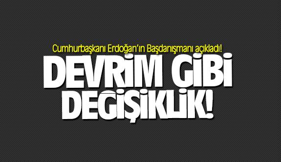 Cumhurbaşkanı Erdoğan'ın Başdanışmanı açıkladı! Devrim gibi değişiklik!
