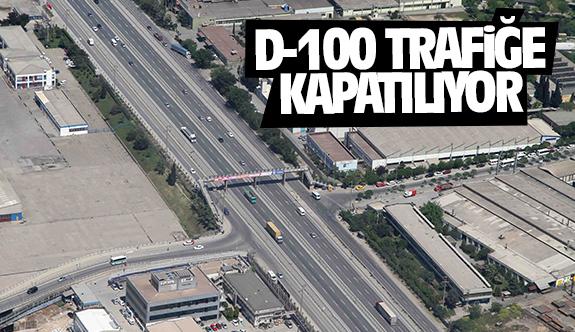 D-100 trafiğe kapatılıyor