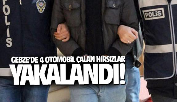 Gebze'de 4 Otomobil çalan hırsızlar tutuklandı!