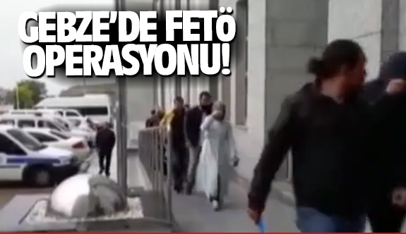 Gebze'de FETÖ Operasyonu!