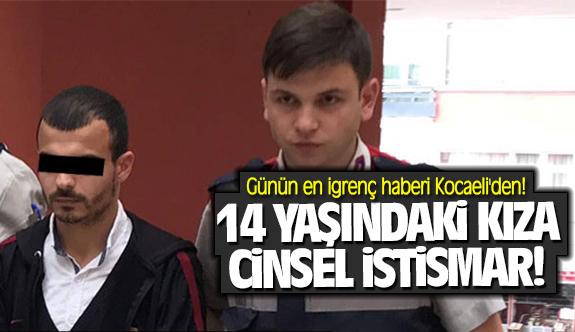 Günün en igrenç haberi Kocaeli'den! 14 yaşındaki kıza cinsel istismar
