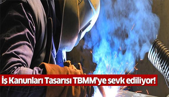 İş Kanunları Tasarısı TBMM'ye sevk ediliyor
