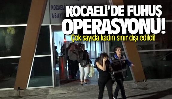 Kocaeli'de büyük fuhuş operasyonu! Çok sayıda kadın sınır dışı edildi!