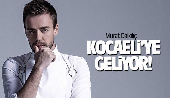 Murat Dalkılıç Kocaeli'ye geliyor