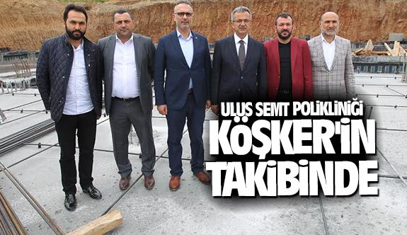 Ulus Semt Polikliniği Köşker'in takibinde