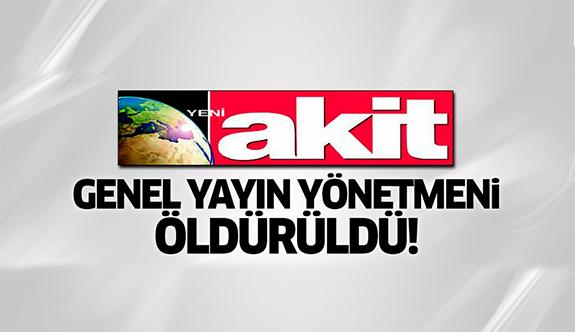 Yeni Akit Genel Yayın Yönetmeni damadı tarafından öldürüldü