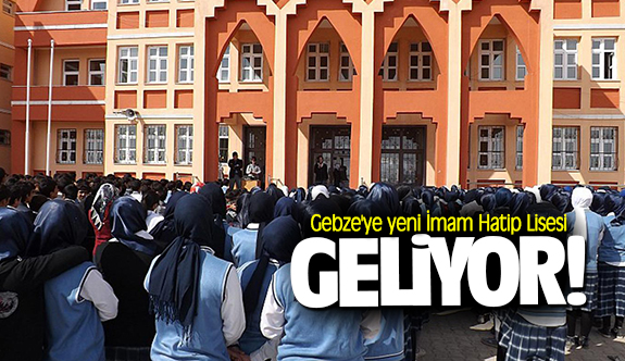 Gebze'ye yeni İmam Hatip Lisesi geliyor!