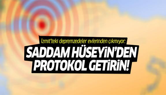 İzmit'teki depremzedeler evlerinden çıkmıyor: Saddam Hüseyin'den protokol getirin!