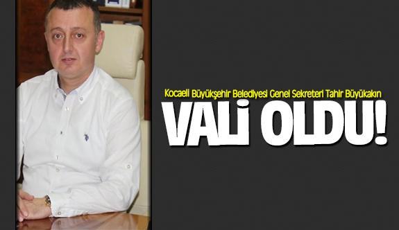 Kocaeli Büyükşehir Belediyesi Genel Sekreteri Tahir Büyükakın vali oldu