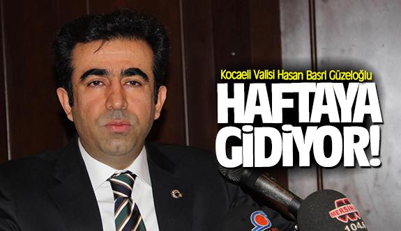 Vali Hasan Basri Güzeloğlu haftaya gidiyor