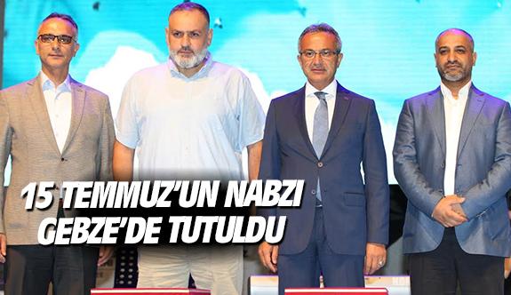 15 Temmuz'un nabzı Gebze'de tutuldu