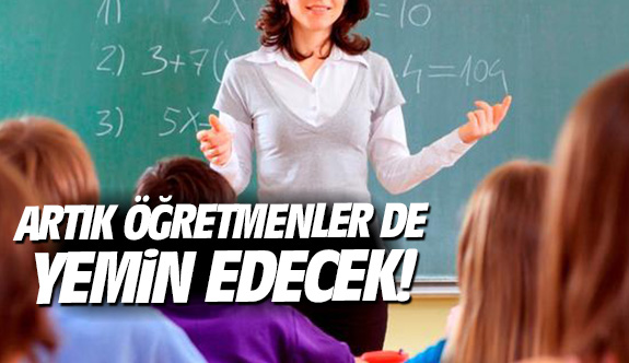 Artık öğretmenler de yemin edecek!
