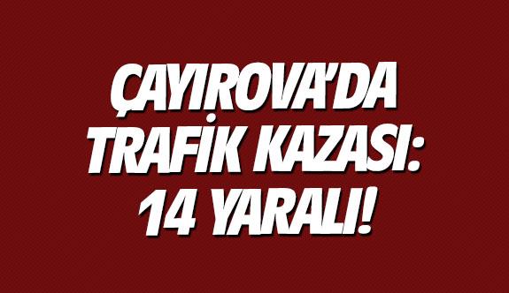 Çayırova'da trafik kazası:14 yaralı!