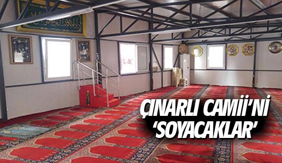 Çınarlı Camii'ni 'soyacaklar'