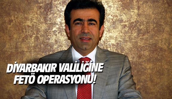 Diyarbakır Valiliğine FETÖ Operasyonu!