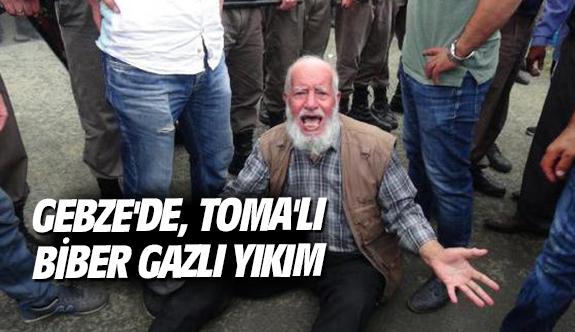 Gebze'de, TOMA'lı, biber gazlı yıkım