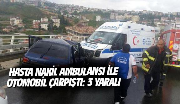 Hasta nakil ambulansı ile otomobil çarpıştı: 3 yaralı