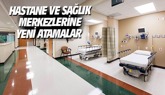 Hastane ve sağlık merkezlerine yeni atamalar