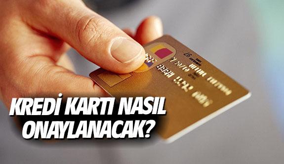 Kredi kartı nasıl onaylanacak?