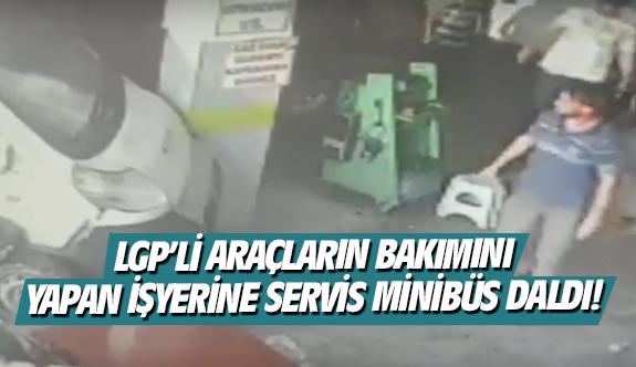LGP'li araçların bakımını yapan işyerine servis minibüs daldı!