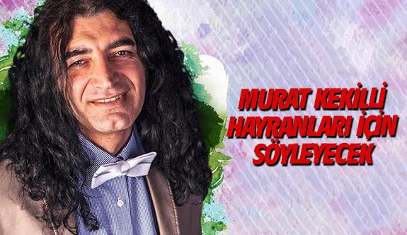 Murat Kekilli, hayranları için söyleyecek