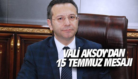 "Vali Aksoy'dan ""15 Temmuz"" mesajı"