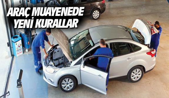 Araç muayenede yeni kurallar