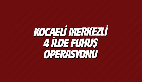 Kocaeli merkezli 4 ilde fuhuş operasyonu