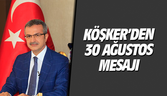 Köşker'den 30 Ağustos Mesajı