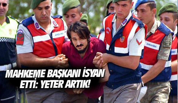 Mahkeme Başkanı isyan etti: Yeter artık!
