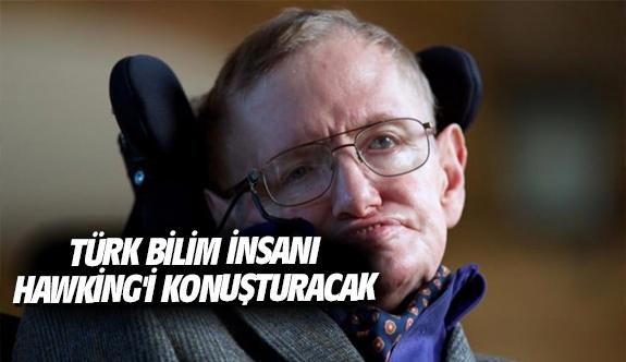 Türk bilim insanı Hawking'i konuşturacak