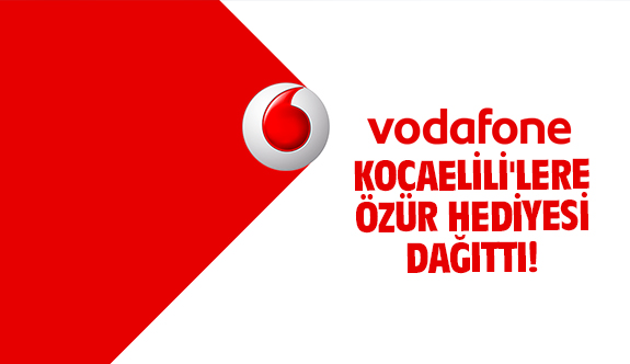 Vodafone Kocaelili'lere özür hediyesi dağıttı!