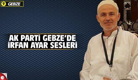AK Parti Gebze'de İrfan Ayar sesleri!
