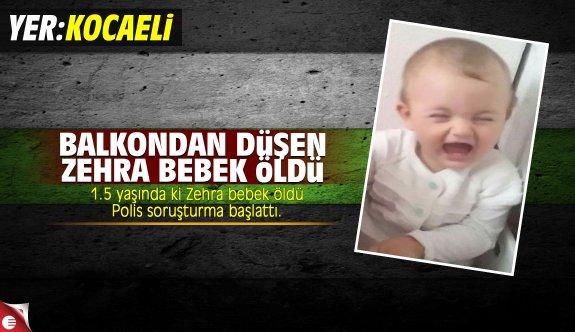 Balkondan düşen 1.5 yaşındaki Zehra bebek öldü