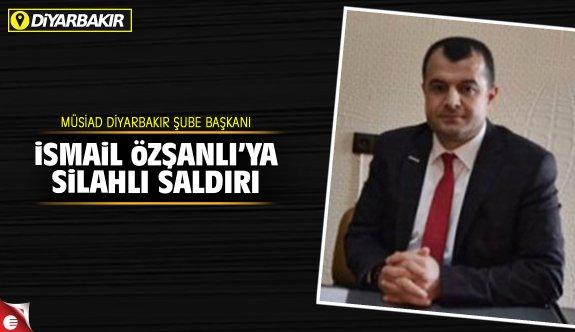 MÜSİAD Diyarbakır Başkanı İsmail Özşanlı'ya silahlı saldırı!