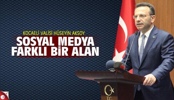 "Vali Aksoy, ""Sosyal medya farklı bir alan"""