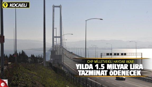 CHP'li Akar: Hazine, Osmangazi Köprüsü için 1 yılda 1.5 milyar TL ödeyecek