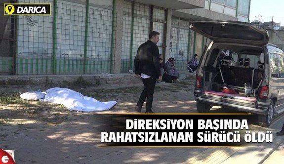 Direksiyon başında rahatsızlanan sürücü öldü