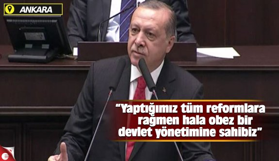 Erdoğan, 'Yaptığımız tüm reformlara rağmen hala...'